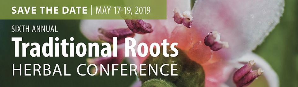 Traditional Roots Herbal Conference | May 17-19, 2019 | Herbal Conference | herbal medicine
